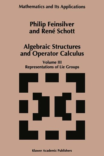 Algebraic Structures and Operators Calculus: Volume III: Representations of Lie Groups by P. Feinsilver