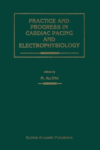 Practice and Progress in Cardiac Pacing and Electrophysiology by Ali Oto