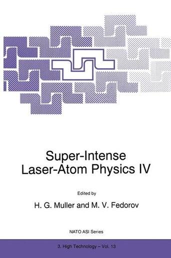 Super-Intense Laser-Atom Physics IV by H.g. Muller