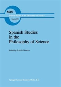 Spanish Studies in the Philosophy of Science by Gonzalo Munévar