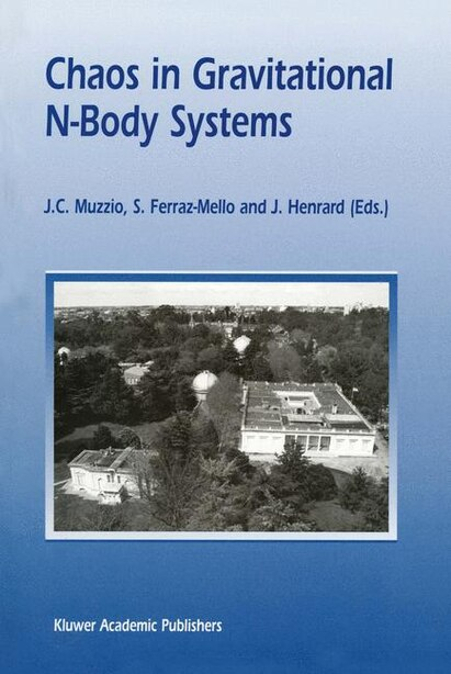 Chaos in Gravitational N-Body Systems: Proceedings Of A Workshop Held At La Plata (argentina), July 31 - August 3, 1995: Proceedings Of A by J.c. Muzzio