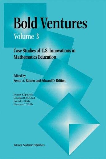 Bold Ventures: Case Studies of U.S. Innovations in Mathematics Education by S. Raizen