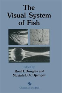 The Visual System of Fish by Ron Douglas