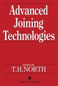 Advanced Joining Technologies: Proceedings Of The International Institute Of Welding Congress On Joining Research, July 1990 by T.h. North