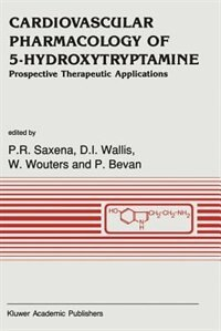 Cardiovascular Pharmacology of 5-Hydroxytryptamine: Prospective Therapeutic Applications by P.r. Saxena