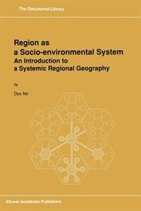 Region as a Socio-environmental System: An Introduction to a Systemic Regional Geography by D. Nir