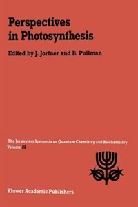 Perspectives in Photosynthesis: Proceedings of the Twenty-Second Jerusalem Symposium on Quantum Chemistry and Biochemistry Held in by Joshua Jortner