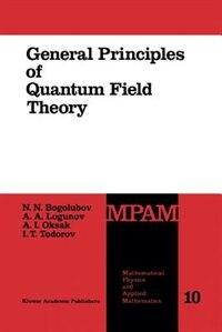 General Principles of Quantum Field Theory by N.N. Bogolubov