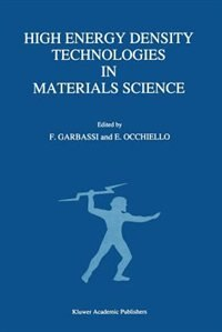 High Energy Density Technologies in Materials Science: Proceedings of the 2nd IGD Scientific Workshop, Novara, May 3-4, 1988 by F. Garbassi