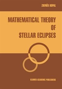 Mathematical Theory of Stellar Eclipses by Zdenek Kopal