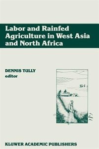 Labor and Rainfed Agriculture in West Asia and North Africa by Dennis Tully
