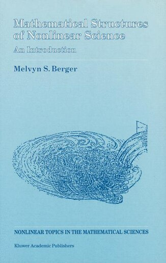Mathematical Structures Of Nonlinear Science: An Introduction by Melvyn S. Berger