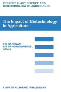 The Impact of Biotechnology on Agriculture: Proceedings of the International Conference: The Meeting Point Between Fundamental and Applied in v by Rajbir S. Sangwan