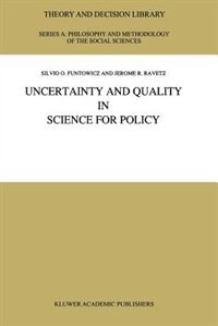 Uncertainty and Quality in Science for Policy by S.O. Funtowicz