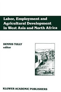 Labor, Employment and Agricultural Development in West Asia and North Africa by Dennis Tully