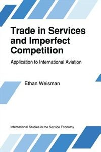 Trade in Services and Imperfect Competition: Application to International Aviation by E. Weisman