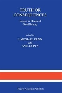 Truth or Consequences: Essays in Honor of Nuel Belnap by M. Dunn