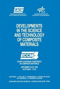 Developments in the Science and Technology of Composite Materials: Fourth European Conference on Composite Materials September 25-28, 1990 Stuttgart-Germany by J. Fuller