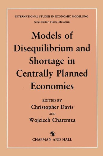 Models of Disequilibrium and Shortage in Centrally Planned Economies by C.m. Davis