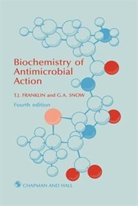 Biochemistry Of Antimicrobial Action by T. J. Franklin