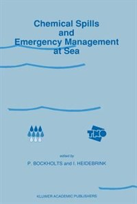 Chemical Spills And Emergency Management At Sea: Proceedings Of The First International Conference On Chemical Spills And Emergency Management At Se by P. Bockholts