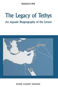 The Legacy of Tethys: An Aquatic Biogeography of the Levant by F.d. Por