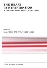 The Heart in Hypertension: A Tribute to Robert Tarazi (1925-1986) by Michel Emile Safar