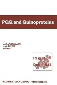 PQQ and Quinoproteins: Proceedings of the First International Symposium on PQQ and Quinoproteins, Delft, The Netherlands, by J.A. Jongejan