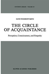The Circle of Acquaintance: Perception, Consciousness, and Empathy by D.W Smith