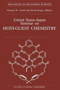United States-Japan Seminar on Host-Guest Chemistry: Proceedings of the U.S.-Japan Seminar on Host-Guest Chemistry, Miami, Florida, U.S.A, 2-6 November by George W. Gokel