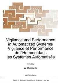 Vigilance and Performance in Automatized Systems/Vigilance et Performance de l'Homme dans les Systèmes Automatisés by A. Coblentz