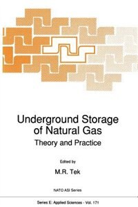Underground Storage of Natural Gas: Theory and Practice by M.R. Tek