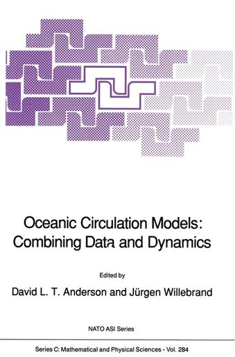 Oceanic Circulation Models: Combining Data And Dynamics by D.l.t. Anderson