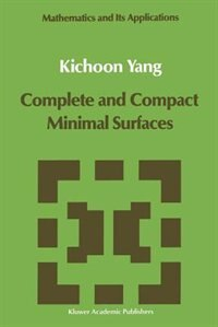 Complete and Compact Minimal Surfaces by Kichoon Yang