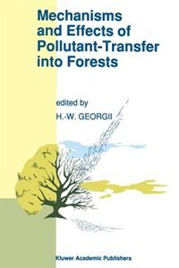 Mechanisms And Effects Of Pollutant-transfer Into Forests: Proceedings Of The Meeting On Mechanisms And Effects Of Pollutant-transfer Into Forests, Held In Ob by H.w. Georgii