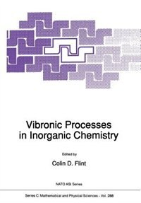 Vibronic Processes in Inorganic Chemistry by Colin D. Flint
