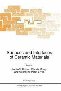 Surfaces and Interfaces of Ceramic Materials by L.c. Dufour