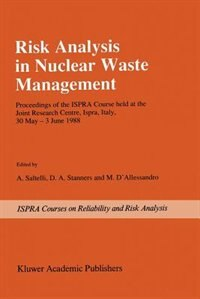 Risk Analysis in Nuclear Waste Management: Proceedings of the ISPRA-Course held at the Joint Research Centre, Ispra, Italy, 30 May - 3 June 19 by A. Saltelli