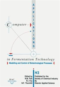 Computer Applications In Fermentation Technology: Modelling And Control Of Biotechnological Processes by N. M. Fish