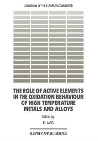 The Role Of Active Elements In The Oxidation Behaviour Of High Temperature Metals And Alloys by E. Lang