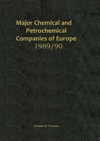Major Chemical and Petrochemical Companies of Europe 1989/90 by R. M. Whiteside