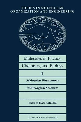 Molecules In Physics, Chemistry, And Biology: Molecular Phenomena In Biological Sciences by J. Maruani