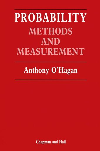 Probability: Methods and measurement by Anthony O Hagan
