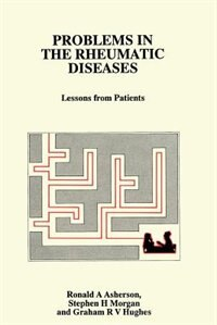 Problems in the Rheumatic Diseases: Lessons from Patients by R.A. Asherson