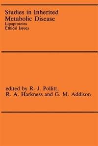 Studies in Inherited Metabolic Disease: Lipoproteins Ethical Issues by R.J. Pollitt