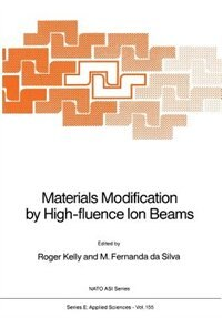 Materials Modification by High-fluence Ion Beams by Roger Kelly