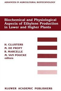 Biochemical and Physiological Aspects of Ethylene Production in Lower and Higher Plants: Proceedings of a Conference held at the Limburgs Universitair Centrum, Diepenbeek, Belgium, 22-27 A by H. Clijsters