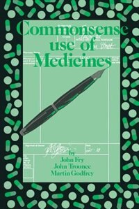 Commonsense use of Medicines by John Fry