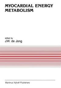 Myocardial Energy Metabolism by J.w. De Jong