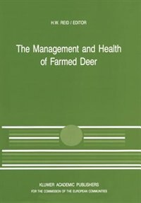 The Management and Health of Farmed Deer: A Seminar in the CEC Programme of Coordination of Research in Animal Husbandry, held in Edinburgh o by H.W. Reid